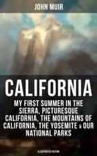 CALIFORNIA by John Muir: My First Summer in the Sierra, Picturesque California, The Mountains of California, The Yosemite & Our National Parks (Illustrated Edition) - Adventure Memoirs, Travel Sketches, Nature Writings and Wilderness Essays ebook by John Muir, Herbert W. Gleason, Charles S. Olcott
