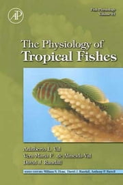 Fish Physiology: The Physiology of Tropical Fishes ebook by Val, Adalberto Luis