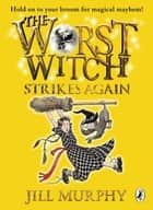 The Worst Witch Strikes Again ebook by Jill Murphy