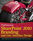 Professional SharePoint 2010 Branding and User Interface Design ebook by Randy Drisgill,John Ross,Jacob J. Sanford,Paul Stubbs,Larry Riemann