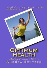 Optimum Health - Making Conscious Choices ebook by Andrea Switzer,Bob Switzer