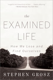 The Examined Life: How We Lose and Find Ourselves ebook by Kobo.Web.Store.Products.Fields.ContributorFieldViewModel