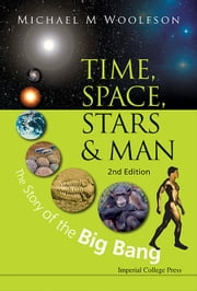 Time, Space, Stars and Man - The Story of the Big Bang ebook by Michael Mark Woolfson