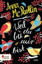 Weil du bei mir bist ebook by Anna McPartlin, Karolina Fell