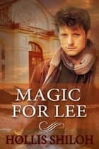 Magic for Lee - sweet gay romance ebook by Hollis Shiloh