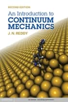 An Introduction to Continuum Mechanics ebook by J. N. Reddy
