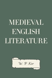 Medieval English Literature ebook by W. P. Ker