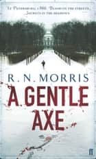 A Gentle Axe - St Petersburg Mystery ebook by R. N. Morris