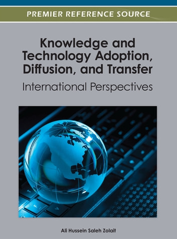 Knowledge and Technology Adoption, Diffusion, and Transfer - International Perspectives ebook by