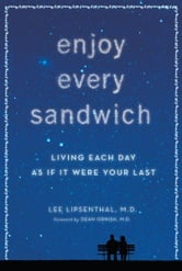 Enjoy Every Sandwich - Living Each Day as If It Were Your Last ebook by Lee Lipsenthal