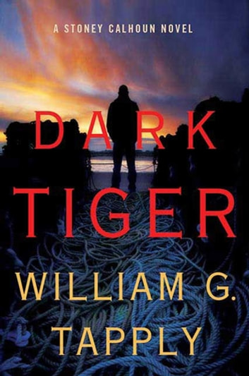 Dark Tiger - A Stoney Calhoun Novel ebook by William G. Tapply