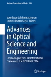 Advances in Optical Science and Engineering - Proceedings of the First International Conference, IEM OPTRONIX 2014 ebook by Vasudevan Lakshminarayanan,Indrani Bhattacharya