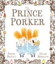 The Prince and the Porker ebook by Peter Bently,David Roberts