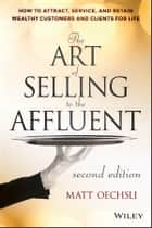 The Art of Selling to the Affluent ebook by Matt Oechsli