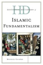 Historical Dictionary of Islamic Fundamentalism ebook by Mathieu Guidère