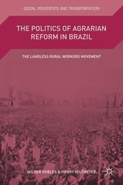 The Politics of Agrarian Reform in Brazil - The Landless Rural Workers Movement ebook by Wilder Robles,Henry Veltmeyer