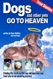 Dogs and Other Pets Go To Heaven ebook by Ross Robbins,Brad Nuber