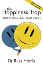 The Happiness Trap ebook by Harris, Dr Russ