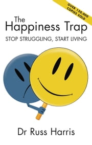 The Happiness Trap - Stop Struggling, Start Living ebook by Harris, Dr Russ