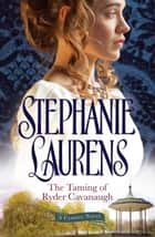 The Taming of Ryder Cavanagh ebook by Stephanie Laurens