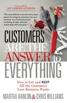 Customers are the Answer to Everything ebook by Martha Hanlon,Chris Williams