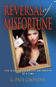 REVERSAL OF MISFORTUNE ebook by G. Paul Grondin