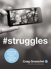 #Struggles - Following Jesus in a Selfie-Centered World ebook by Craig Groeschel