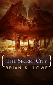 The Secret City ebook by Brian K. Lowe