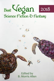 Best Vegan Science Fiction & Fantasy 2018 ebook by B. Morris Allen