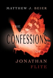 The Confessions of Jonathan Flite ebook by Matthew J. Beier