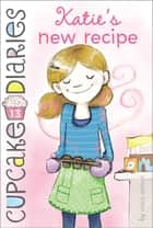 Katie's New Recipe ebook by Coco Simon