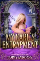 My Earl's Entrapment - Wicked Lords of London, #3 ebook by Tammy Andresen