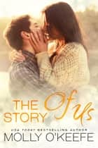 The Story Of Us ebook by Molly O'Keefe
