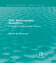 The Delinquent Solution (Routledge Revivals) - A Study in Subcultural Theory ebook by David Downes
