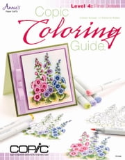 Copic Coloring Guide Level 4: Fine Details ebook by Colleen Schaan,Marianne Walker