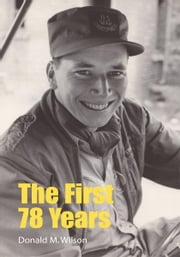 The First 78 Years ebook by Donald M. Wilson