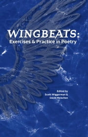 Wingbeats: Exercises and Practice in Poetry ebook by Scott Wiggerman (Editor)