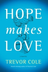 Hope Makes Love ebook by Trevor Cole