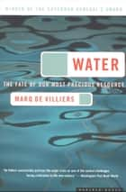 Water - The Fate of Our Most Precious Resource ebook by Marq de Villiers