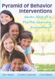 Pyramid of Behavior Interventions - Seven Keys to a Positive Learning Environment ebook by Tom Hierck,Charlie Coleman