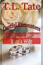 Lustful Encounters: Stealing My Bastard Boss's Wife ebook by