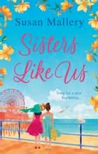 Sisters Like Us (Mischief Bay, Book 4) ekitaplar by Susan Mallery