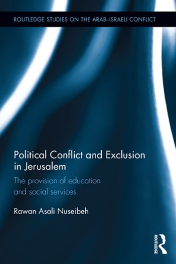 Political Conflict and Exclusion in Jerusalem - The Provision of Education and Social Services ebook by Rawan Asali Nuseibeh