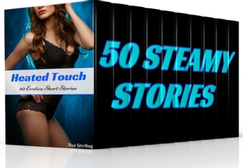 Heated Touch - 50 Erotica Short Stories ebook by Ava Sterling