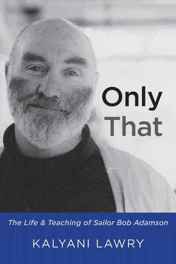 Only That - The Life and Teaching of Sailor Bob Adamson eBook by Kalyani Lawry