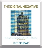The Digital Negative - Raw Image Processing in Lightroom, Camera Raw, and Photoshop ebook by Jeff Schewe