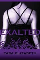 Exalted (Exalted Trilogy: Book 1) ebook by Tara Elizabeth