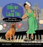 Mister and Lady Day - Billie Holiday and the Dog Who Loved Her ebook by Amy Novesky, Vanessa Brantley Newton