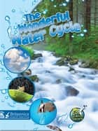 The Wonderful Water Cycle ebook by Kimberly M. Hutmacher, Britannica Digital Learning