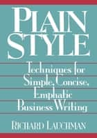 Plain Style - Techniques for Simple, Concise, Emphatic Business Writing ebook by Richard Lauchman
